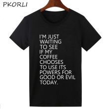 Pkorli Fashion T-Shirt Women Im Just Waiting To See If My Coffee Chooses To Use Its Powers For Good Or Evil Today T Shirt