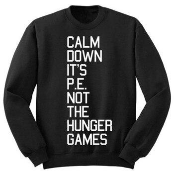 Sudadera Calm Down Its PE Not the Hunger Games con cuello redondo para mujeres y hombres, divertidas sudaderas casuales con capucha de manga larga, W-F10980 Moletom