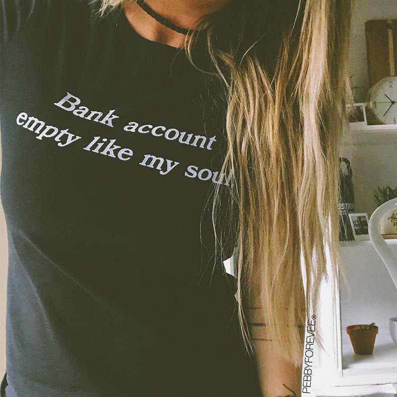 Bank Account Empty Like My Soul Tumblr Shirt Hipster Grunge Funny T Shirt Women Aesthetic Causal Summer T Shirt Casual Top Tees Aliexpress