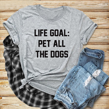Life Goal Pet All The Dogs Unisex Tee Funny Graphic Tops gray clothing Cotton T-Shirt Stylish Dog Mom Slogan Outfits t shirts