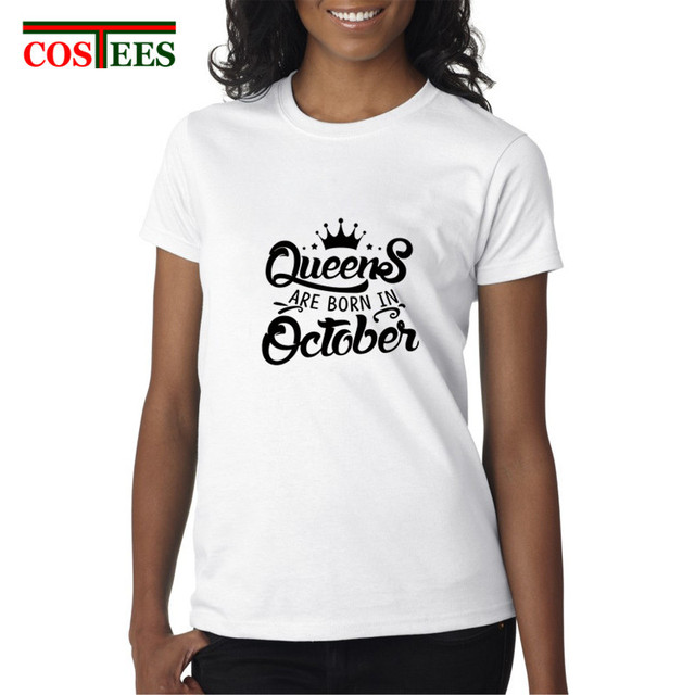 Birthday Gift Tops Queens Are Born In October T Shirts Women Camisetas Masculina Femme 2018 Summer