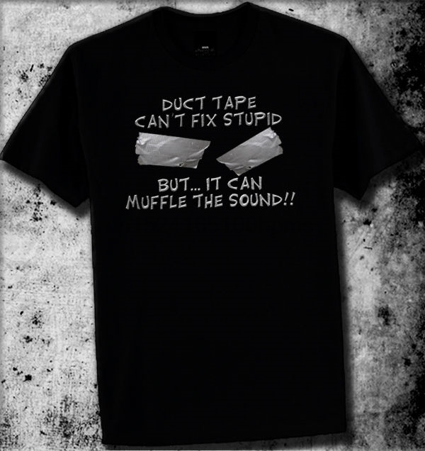 aaa15ffba Funny Duct Tape Cant Fix Stupid Rude Tshirt Offensive T-Shirt All Sizes  Comic