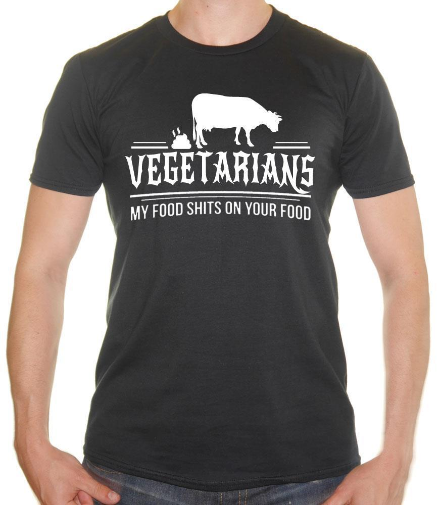 Vegeterians ... My food Sh**S on your food Vegeterian Joke Mens T-shirt