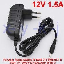 1 peça 12v 1.5a 18w tablet adaptador ac, carregador potência para acampador aspirador switch 10 SW5-011 SW5-012 11 SW5-111 SW5-012-15XE ADP-18TB c