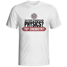 """""""Too Supid To Understand Physics Try Chemistry"""" T-shirt"""