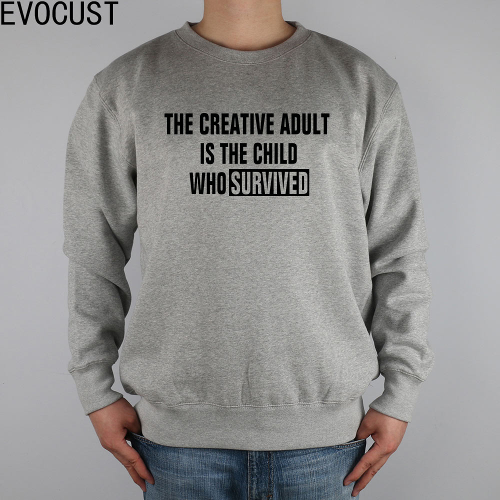CREATIVE ADULT IS THE CHILD QUOTE FUNNY men Sweatshirts Thick Combed Cotton