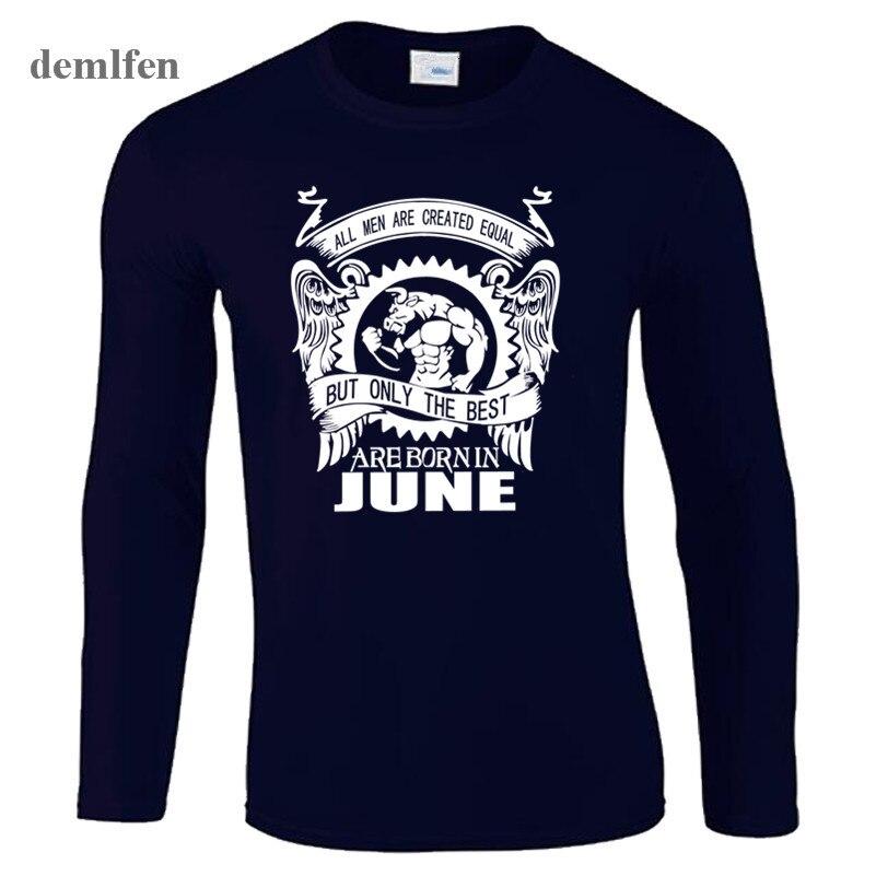 2017 Mew Alle Mannen Zijn Gecreëerd Gelijk Beste Geboren In Juni Routine T-shirt Mannen Brothers Daddy Gift Lente Lange Mouwen Tops Tees Exquise Vakmanschap;