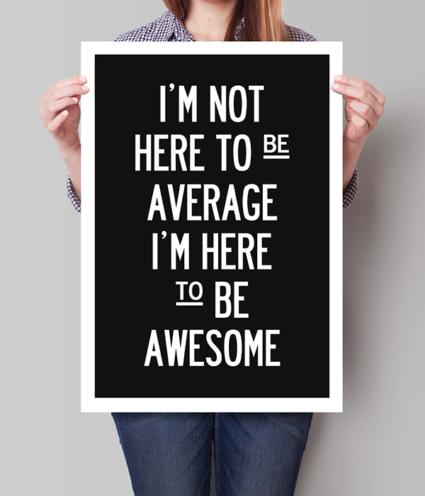 I/'M NOT HERE TO BE AVERAGE Motivational Poster Photo Print Motivation Awesome