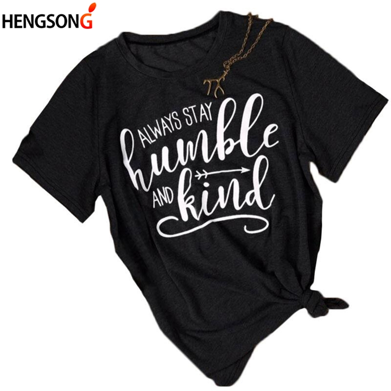 Funny Womens Trainning T-Shirt Always Stay Humble And Kind Letters Print Summer Loose T-Shirt Female Girls Exercise T Shirt