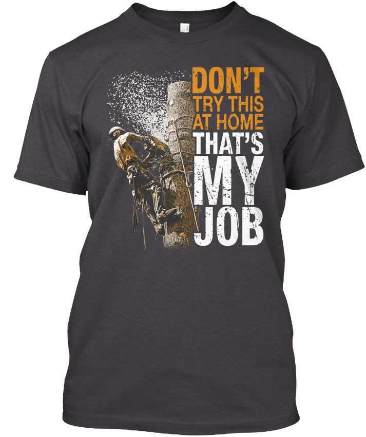 Dont Try At Home Thats Arborist Job Don amp apos t This That amp apos s My Premium Tee T Shirt in T Shirts from Men 39 s Clothing