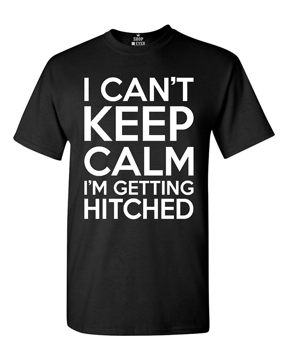 I Cant Keep Calm Im Getting Hitched T-shirt Engagement Party Shirts Harajuku Cool T Shirt Homme Casual Man Tees Mens Tops