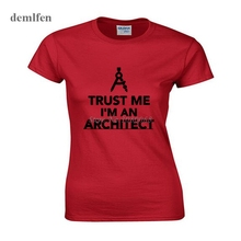 Trust Me I Am An Architect T Shirt Summer Cotton T-shirt Cool Novelty Funny T-shirt Style Women Printed Fashion Tops Tees