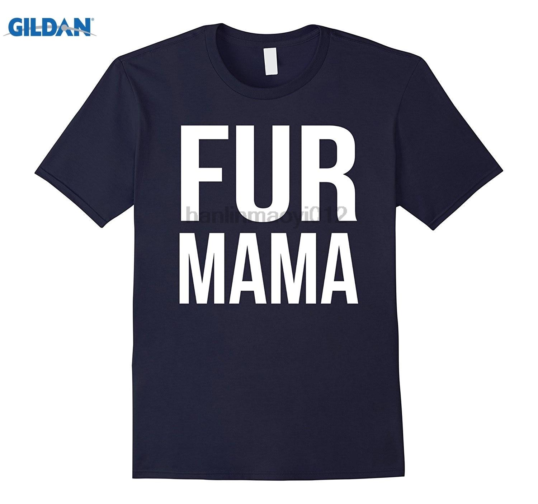 GILDAN FUR MAMA T-shirt - Mothers day 2017 T-shirt GILDAN brand clothing top T-shirt Dress female T-shirt