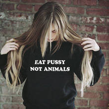Eat Pussy Not Animals Sweatshirt