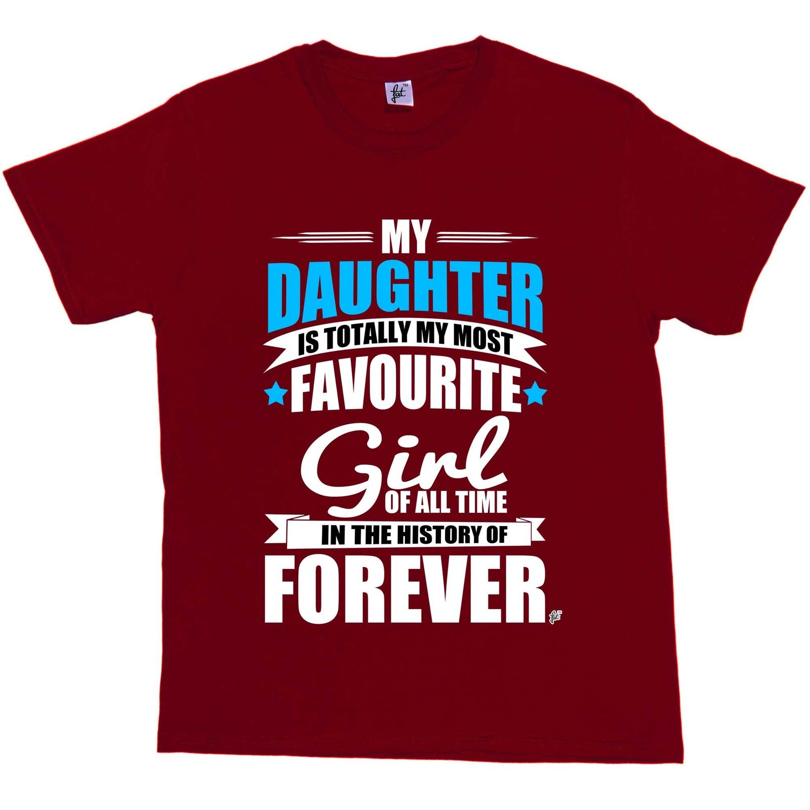 My Daughter Totally Most Favourite Girl In Forever Mens T-Shirt