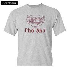 d8c6bf6e7 SexeMara Pho Sho | Funny Vietnamese Cuisine Vietnam Foodie Chef Cook Food Humor  T-shirt Summer Style Mens Tee Shirts Top Tee