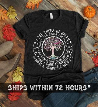 I See Trees of Green Red Roses Too Shirt - Hippie T - Shirt For Men Women - Gift Men Women Unisex Fashion tshirt Free Shipping
