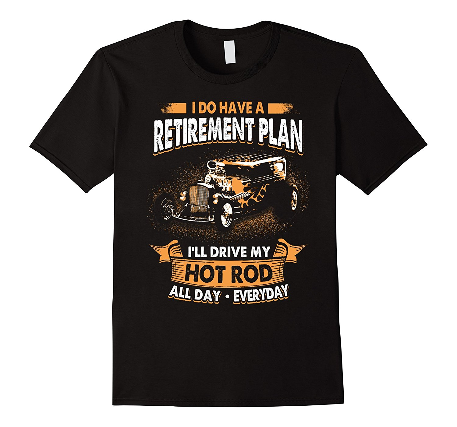 2019 New Brand High Quality for Man Better Retirement Plan Drive Hot Rod Everyday T-shirt Short Sleeve Tee Shirts image