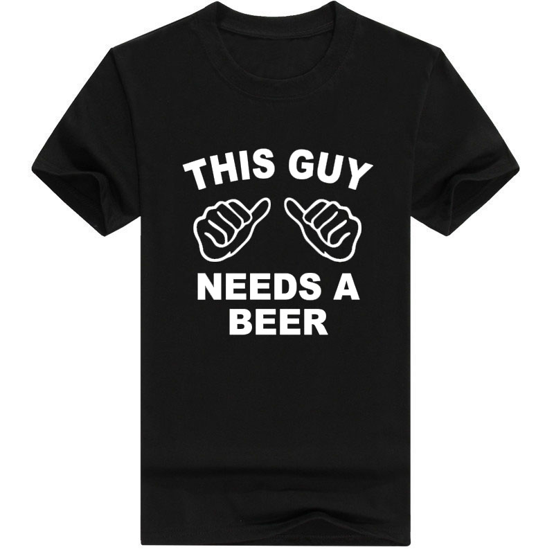 2018 New High Quality Summer Men T-shirt Homme Streetwear THIS GUY NEEDS A BEER Funny Short Sleeved Cotton T-shirt Tee Camisetas