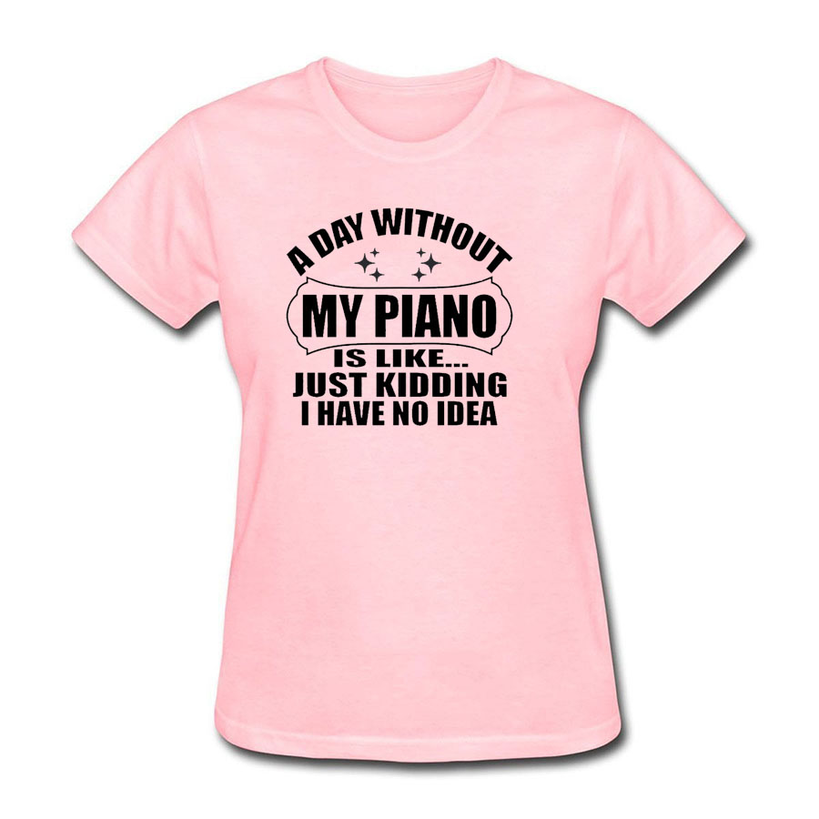My Piano Is Like Just Kidding t shirt Women Harajuku 2018 Product Cloth Tops & Tees Pink Streetwear Brand T Shirt For Women