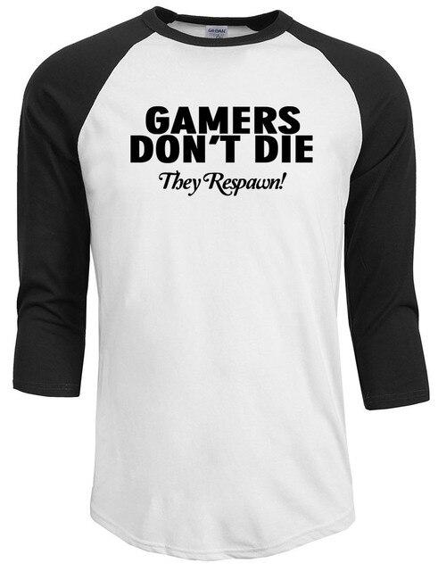 Gamers don't DIE they respawn ! letter printed Shirt funny T-shirts men t shirt 100% cotton casual man brand raglan sleeve shirt