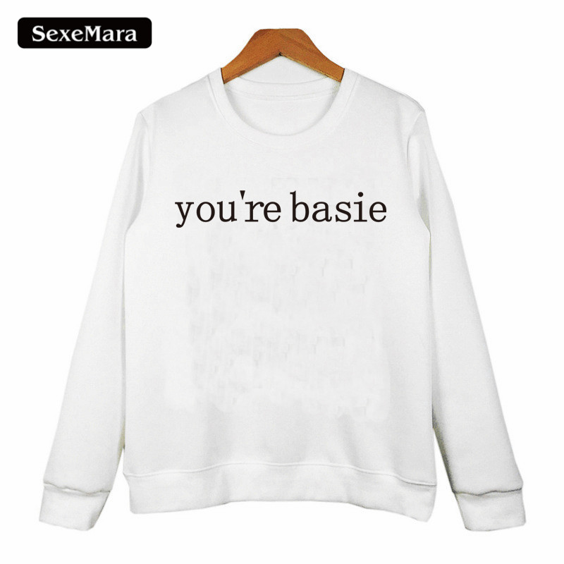 New Design youre basie Printed Sweatshirts for Women Girl Students Harajuku 2017 Sudaderas Mujer Hoodies Pullovers H1003