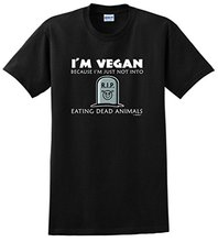 """""""I'm Vegan Because I'm Just Not Into Eating Dead Animals"""" t-shirt"""