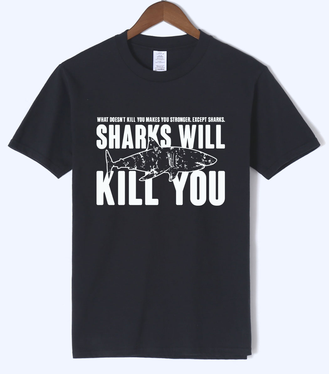 Brand Blothing Sharks Will Kill You Letters Print Funny Top Tees 2018 Summer Men T Shirts 100% Cotton Short Sleeve Adult T-Shirt