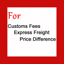 Customs Fees / Express Freight / Price Difference.Pls Contact Us Before Payment.We Will Do Not Ship If Order Directly.Pls Note(China)