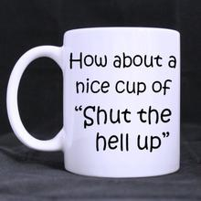 Funny Quotes Printed Coffee Mug How about a nice cup !Ceramic White Cups (11 Oz )