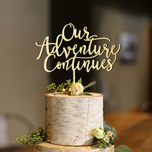 Our Adventure Continues Cake Topper , Wedding decoration, Wooden Topper, Fun Rustic