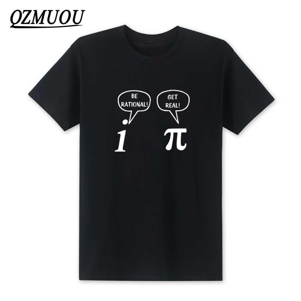 New 2018 Summer Style Be Rational, Get Real! Maths Science Geeky Funny Joke Pun Pi T Shirt Fashion O Neck Cotton Men Tee Shirts