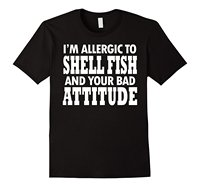 Allergic To Shell Fish And Bad Attitudes Sassy Allergy Shirt Men T Shirt Lowest Price 100