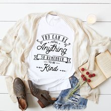 You can be anything Remember to be kind inspirational motivational slogan Christian grunge tumblr casual shirt graphic tees tops