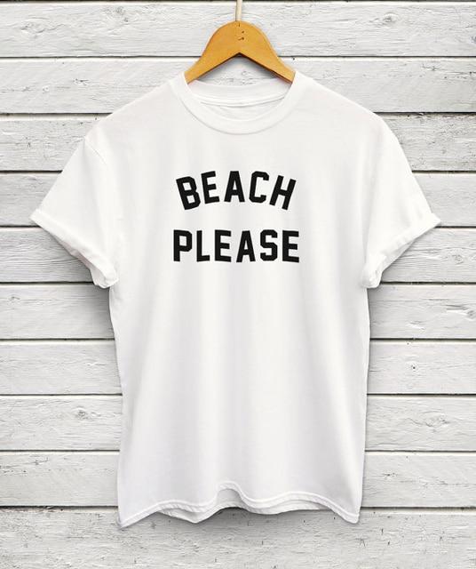 031fe0ea05 Beach Please T-Shirt FESTIVEAL SHIRTS FUNNY SUMMER STYLE T SHIRT WOMEN  CAUSAL TEES FEMALE