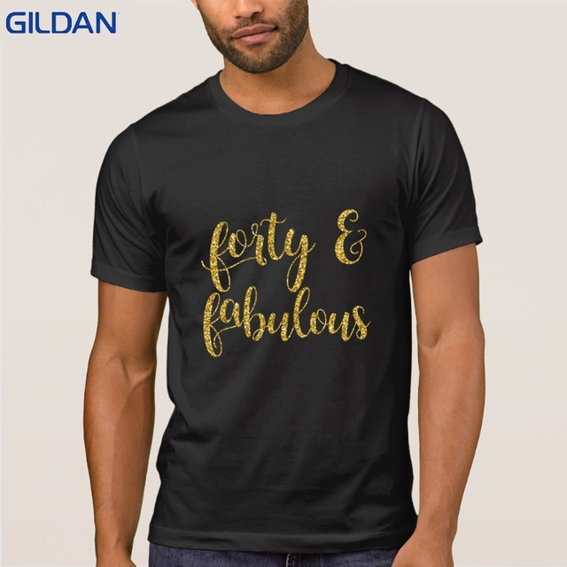 f1eab2d5b17 40th Birthday Forty Amp Fabulous Tshirt Create Trend T-Shirt Man Unisex New  Fashion Funky Mens T Shirt Short Sleeve Hiphop