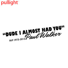Paul Walker I Almost Had You Sticker Decal JDM Car Drift Vinyl Funny Turbo