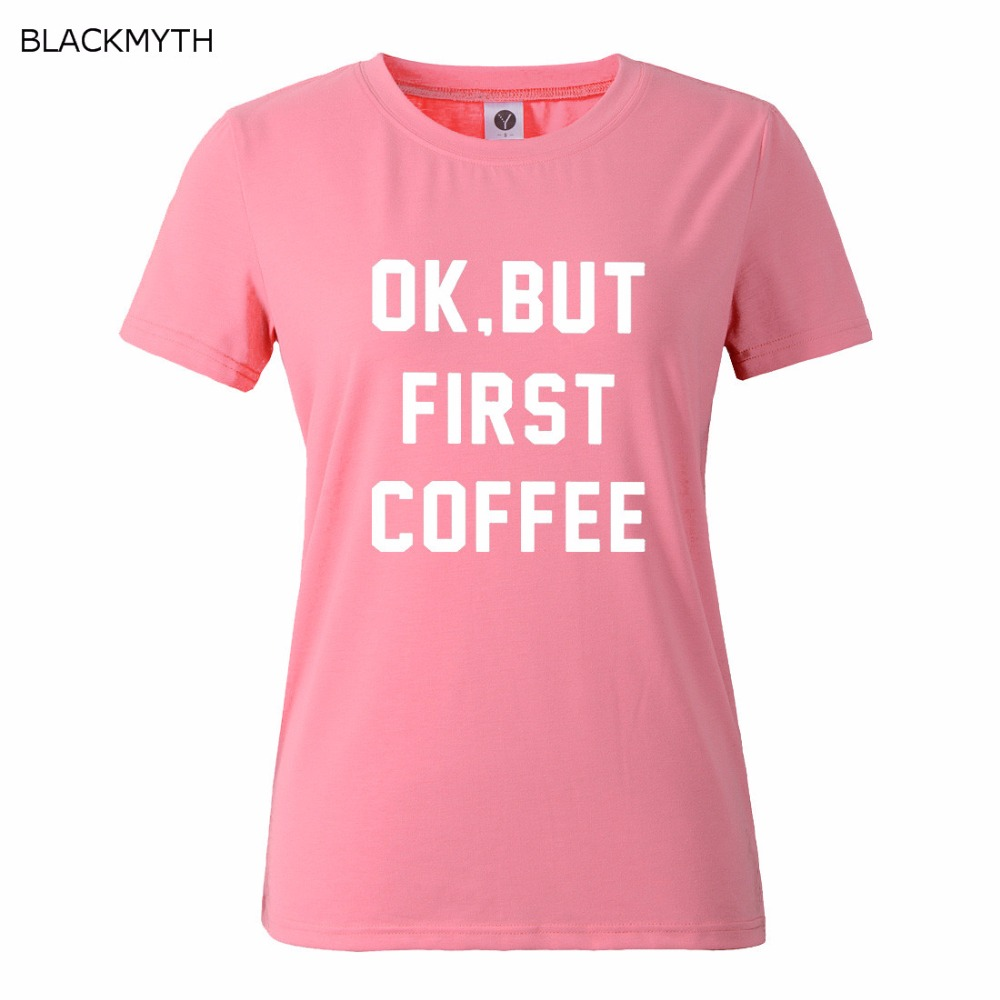 HTB1UQQ QFXXXXcwXXXXq6xXFXXXz - OK BUT FIRST COFFEE Letters Print Cotton Casual T shirt