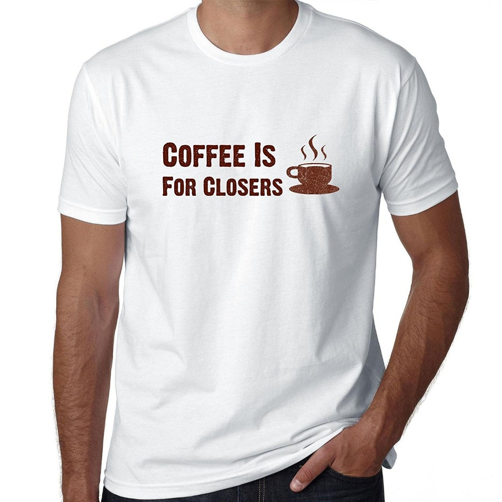 2018 New Fashion T Shirt Cotton O-Neck New Style Short Sleeve Mens Hollywood Thread Coffee Is For Closers Sale Mens 100% Tee Shi