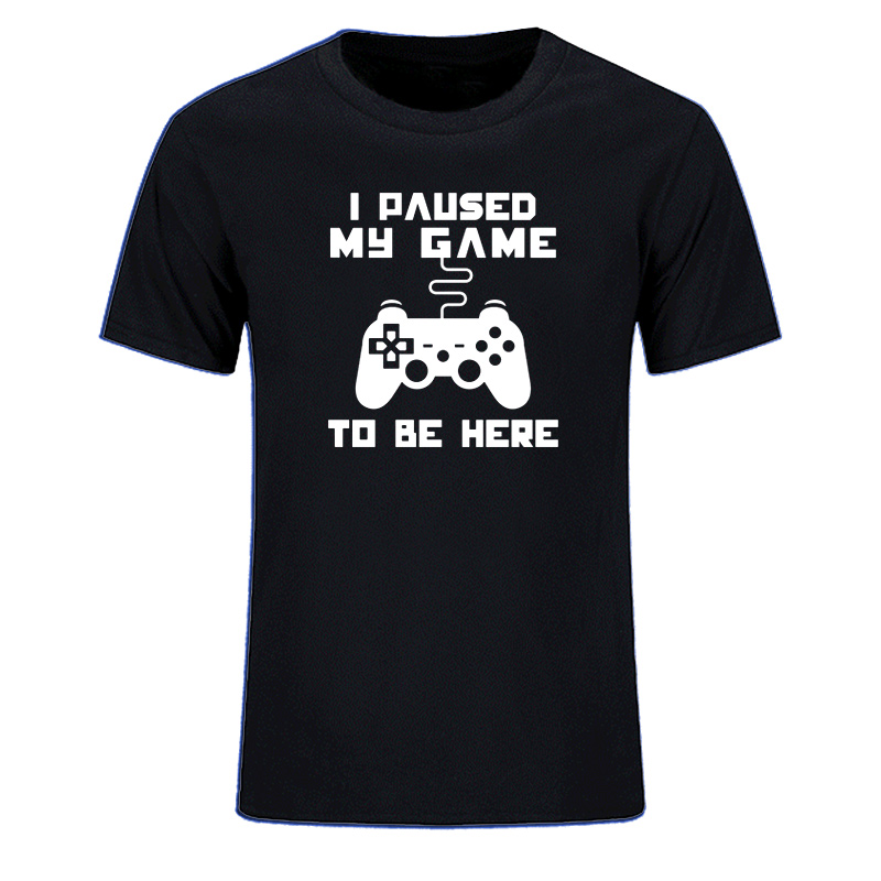 I Paused My Game To Be Here Men T-shirt Funny Video Gamer Gaming Player Humor Joke T Shirts Letter Print Tops