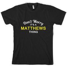 Dont Worry Its a MATTHEWS Thing! - Mens T-Shirt Family Custom Name Print T Shirt Short Sleeve Hot Tops Tshirt Homme