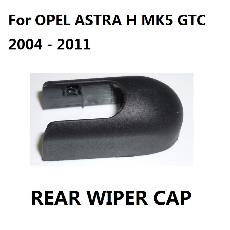 Rear Wiper Cap For VAUXHALL / OPEL ASTRA H MK5 V 5 GTC 2/3 DOORS Rear Windshield Washer Wiper Arm Cover Cap Bezel 2004 - 2011