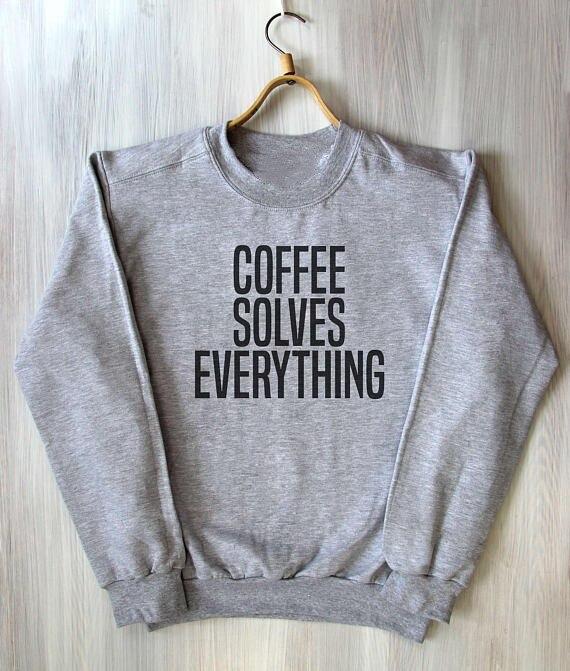 Caffè Risolve Tutto Top Caffeina Addict Divertente Amante del Caffè Moda Trendy Slogan Felpata casuale top felpa