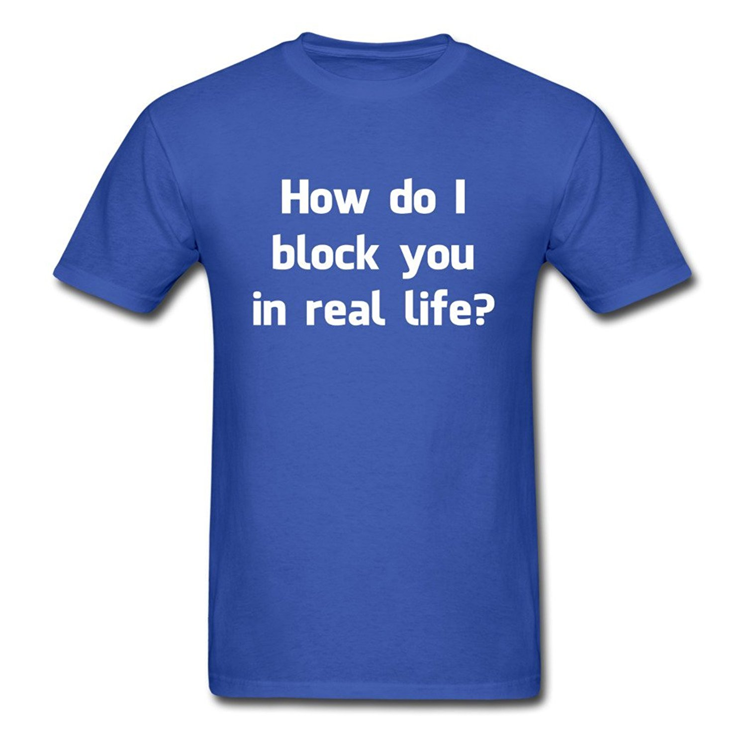2018 Brand T-shirt Homme Tees Designed Mens How Do I Block You In Real Life T-Shirts royal blue