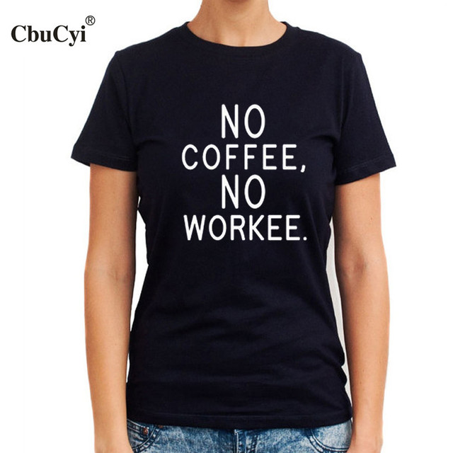 8dd8731d1 No coffee No workee T Shirt Funny Sayings Slogan Tee Tumblr Harajuku  Graphic Tee Shirts Womens Hipster Tshirt Black White