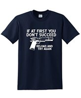 If At First You Dont Reload And Try Again Funny Gun T Shirt
