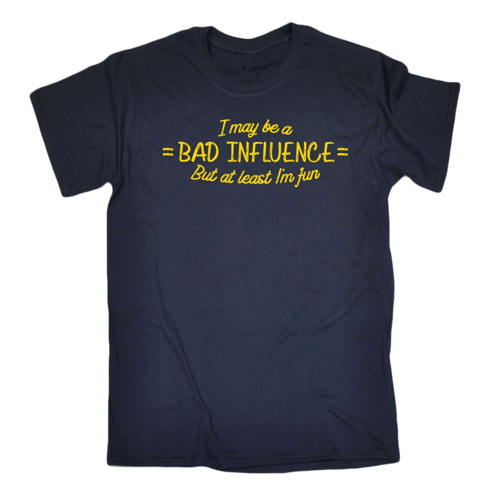 T Shirt Men Summer Casual I May Be A Bad Influence But At Least Im Fun Funny Joke Comedy Humour T-SHIRT