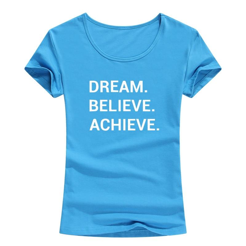 838e5fb0a5b Dream Believe Achieve Women T Shirt Summer New Cotton Tops Fashion Letter  Printed Short Sleeve Tee Femme Camiseta Tees Girl