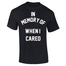 Mens In Memory Of When I Cared Tumblr Slogan Funny T-shirt S-XXXL New T Shirts Tops Tee Unisex