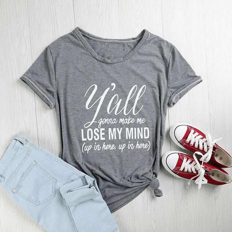 Frauen T-Shirt Kurzarm Y'all Gonna Machen Mich Verlieren Mein Geist T-Shirt Brief Gedruckt Casual Damen Tops Mode Weibliche Oansatz t